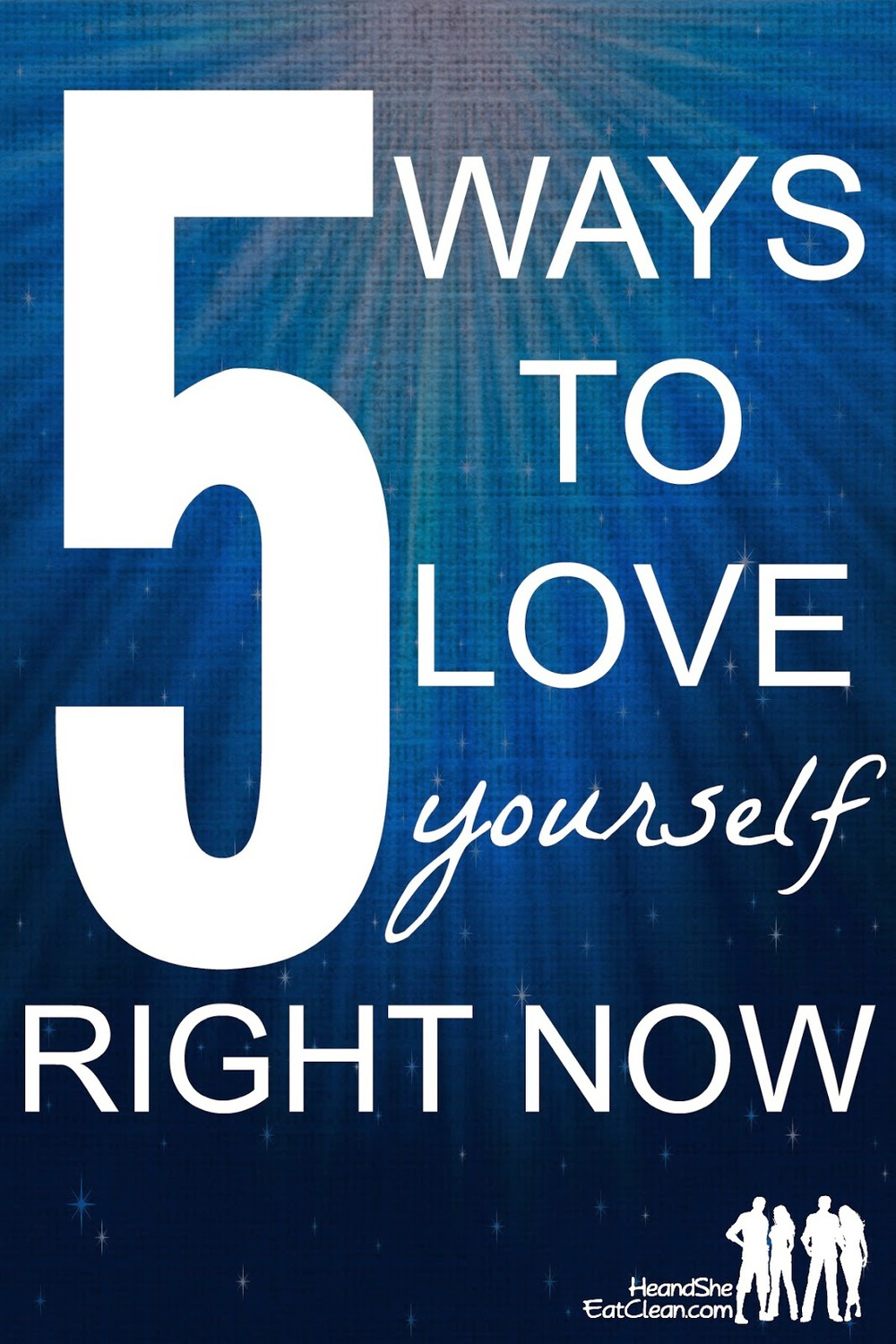 five-5-how-do-i-to-ways-love-yourself-body-self-awareness-be-happy-right-now-he-she-eat-clean.jpg