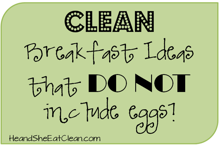 clean-breakfast-ideas-that-do-not-include-eggs-he-and-she-eat-clean-2.png