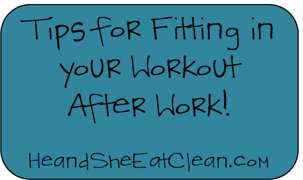tips-for-fitting-in-your-workout-after-work-he-and-she-eat-clean.png