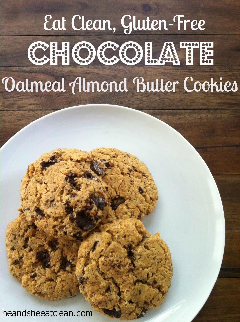 eating-gluten-free-chocolate-chip-oatmeal-almond-butter-cookies-recipe-baking-he-she-eat-clean.jpg