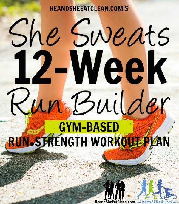 She Sweats 12-Week Run Builder {Gym} | He and She Eat Clean | Moms RUN This Town