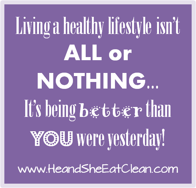 living-a-healthy-lifestyle-isn't-all-or-nothing-it's-being-better-than-you-were-yesterday.png