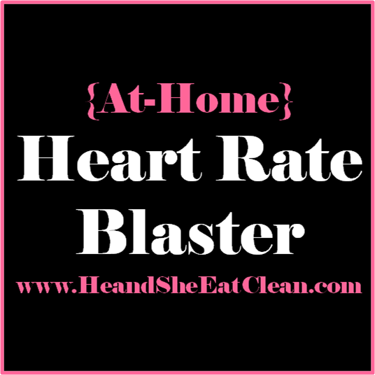 At-Home Heart Rate Blaster | He and She Eat Clean