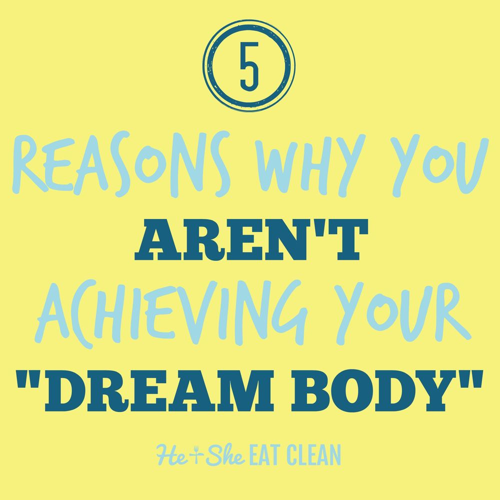 "5 Reasons Why You Aren't Achieving Your ""Dream Body"" 