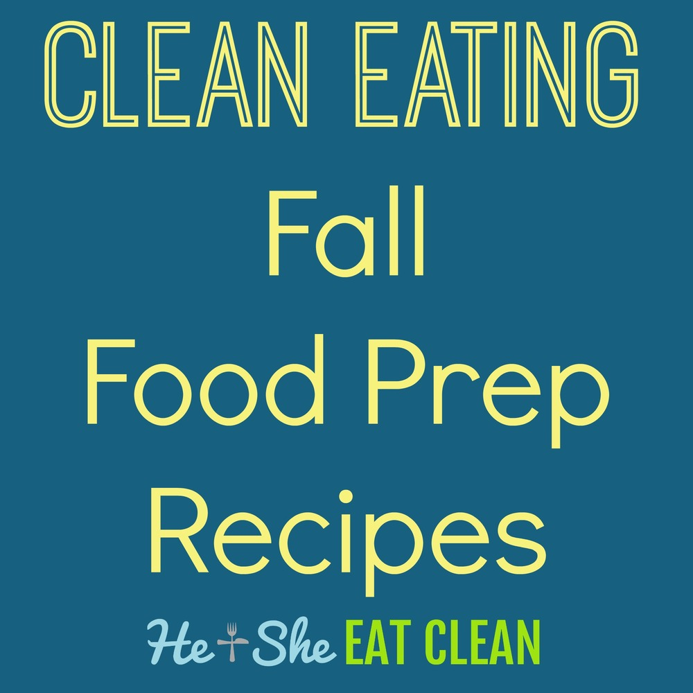 Clean Eating Fall Food Prep Recipe Favorites | He and She Eat Clean