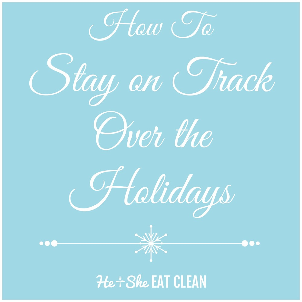How to Stay on Track Over the Holidays | He and She Eat Clean