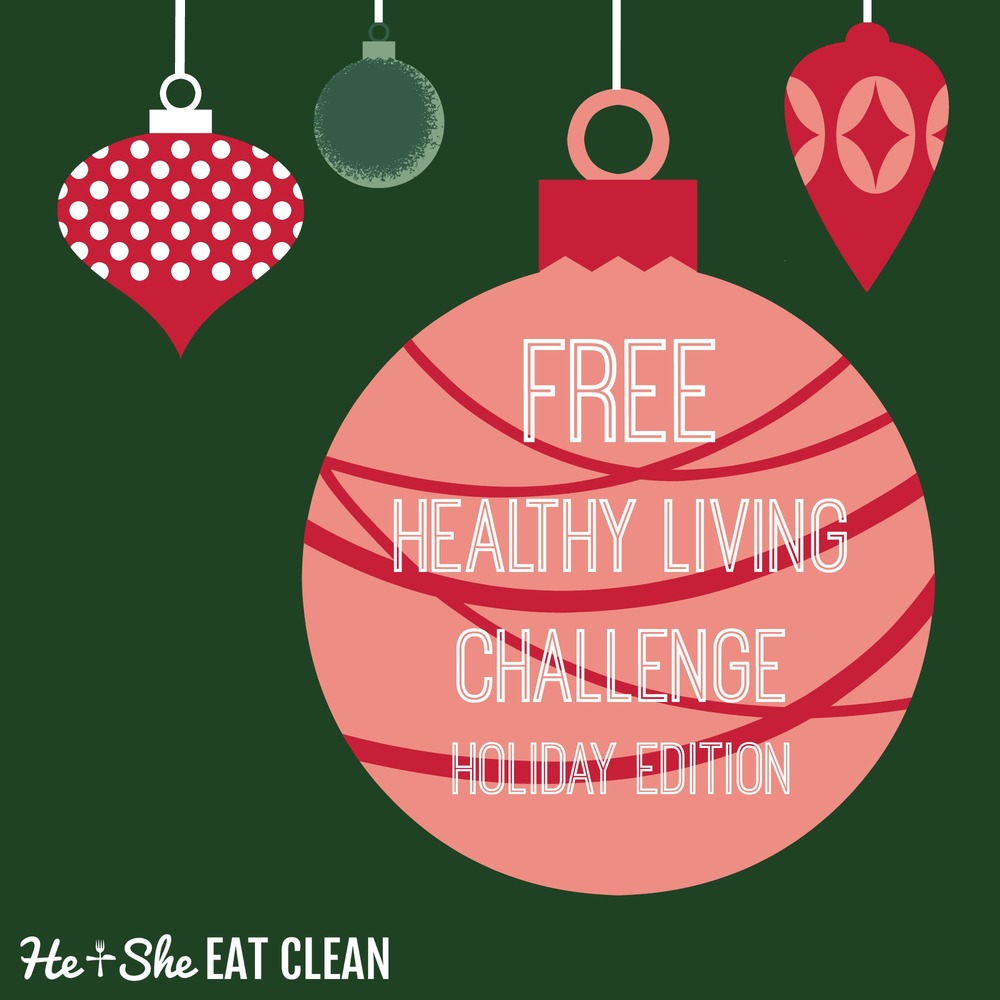 Healthy Living Challenge - Holiday Edition | He and She Eat Clean