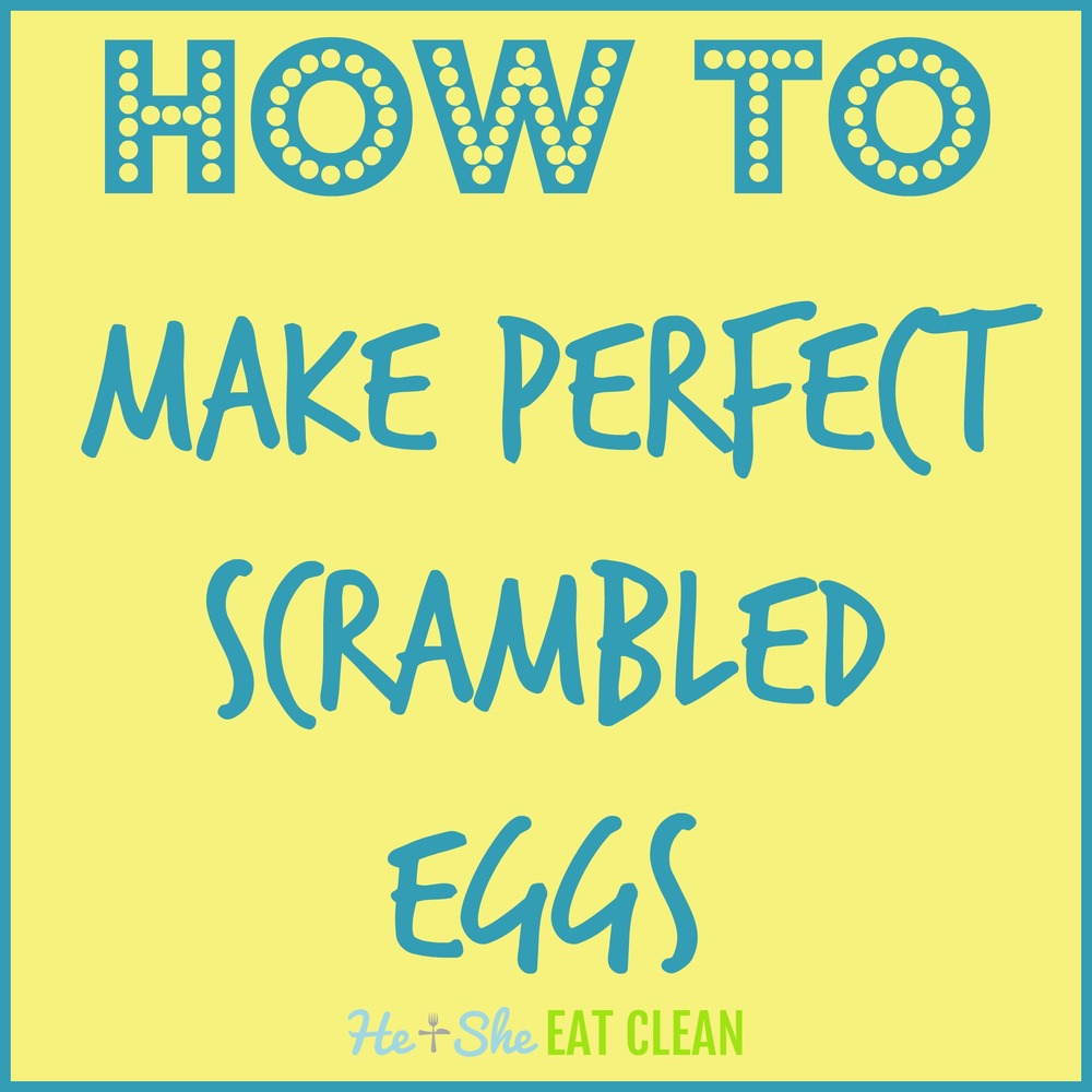 How to Make Perfect Scrambled Eggs | He and She Eat Clean
