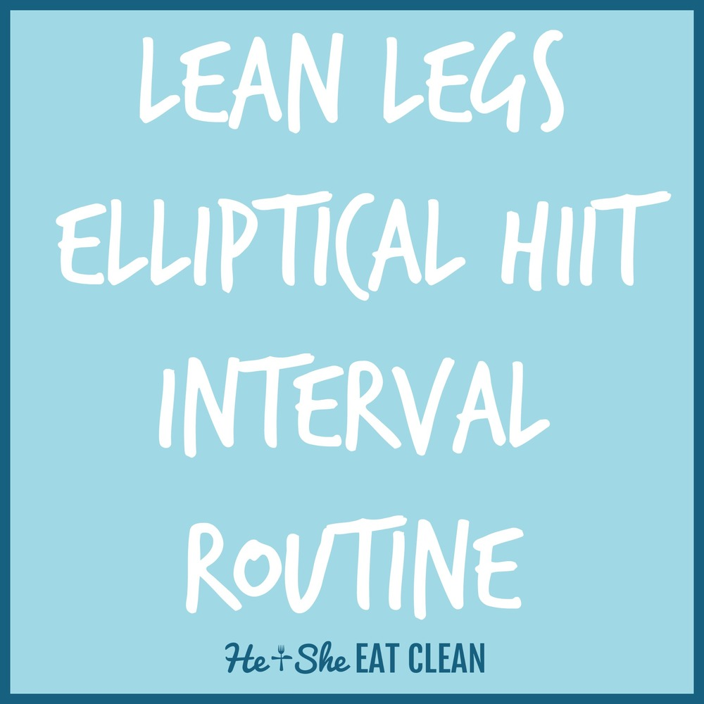 Lean Legs Elliptical HIIT Interval Routine | He and She Eat Clean