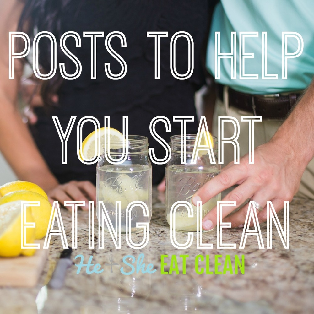 Posts to Help You Start Eating Clean | He and She Eat Clean