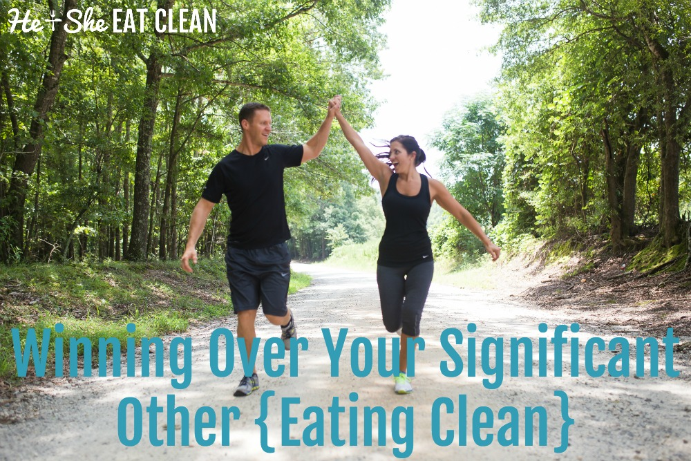 Winning Over Your Significant Other {Eating Clean} | He and She Eat Clean