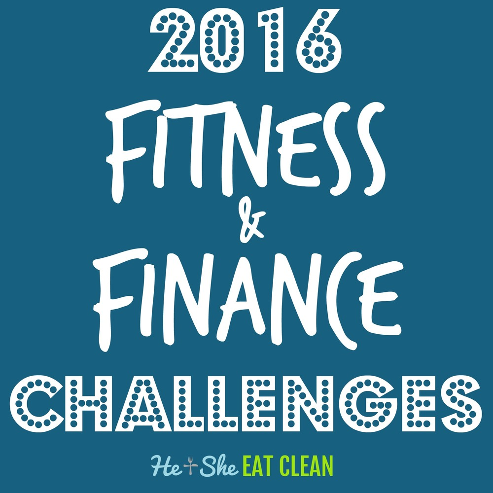 2016 Fitness & Finance Challenges | He and She Eat Clean