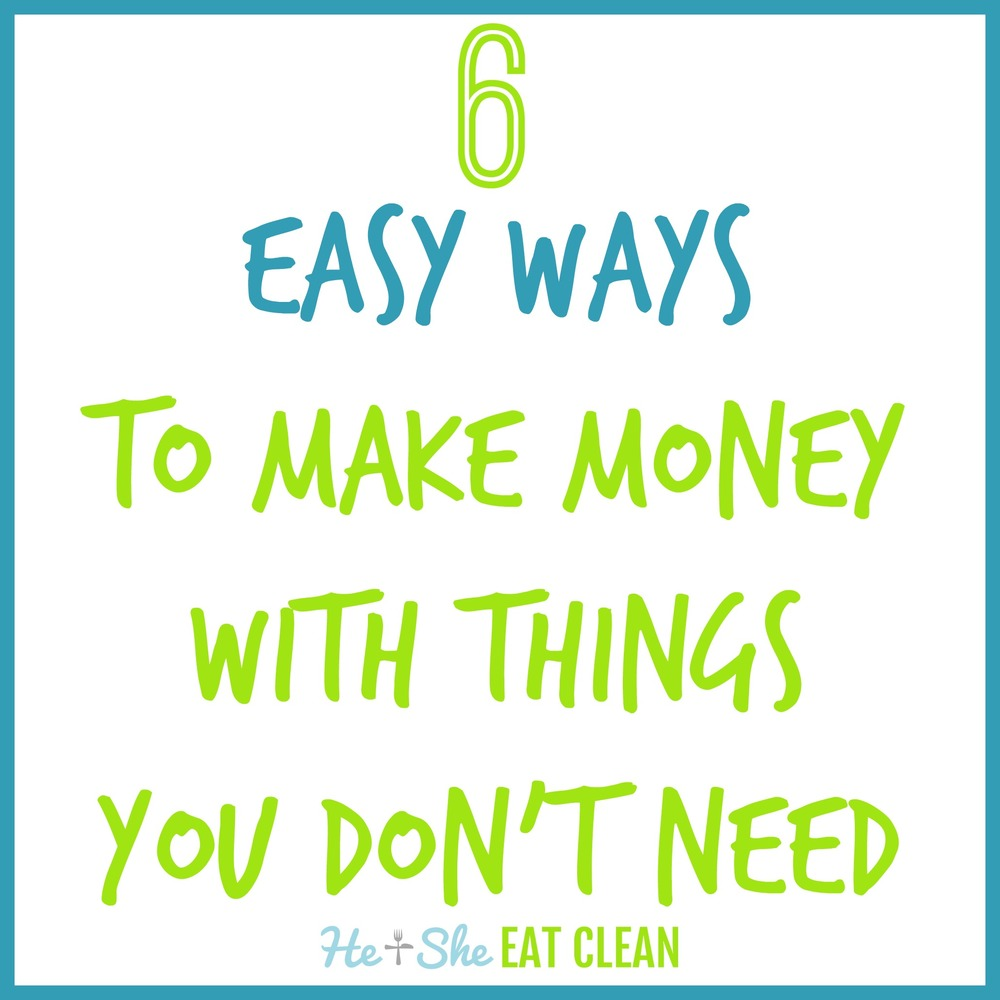 6 Easy Ways to Make Money with Things You Don't Need | He and She Eat Clean