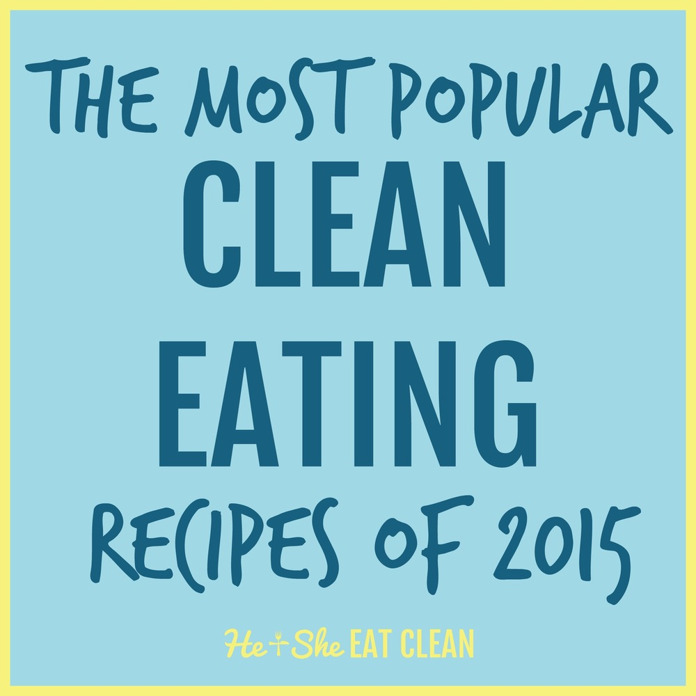 The Most Popular Clean Eating Recipes of 2015 from He and She Eat Clean