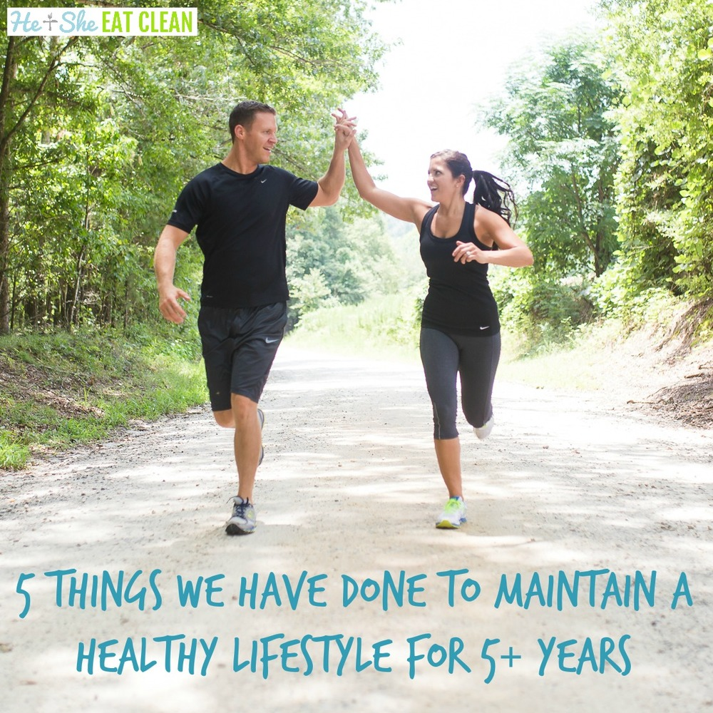 5 Things We Have Done to Maintain a Healthy Lifestyle for 5+ Years | He and She Eat Clean