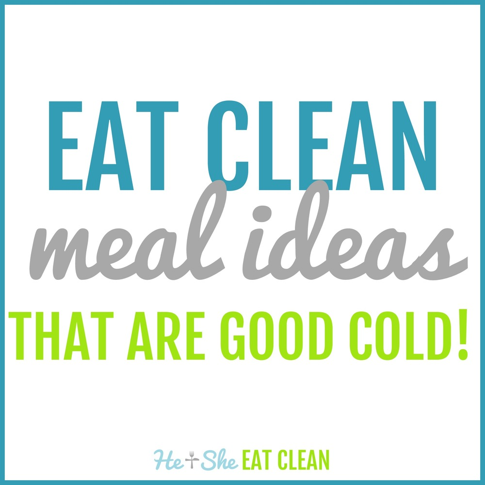 Eat Clean Meal Ideas That Are Good Cold! | He and She Eat Clean