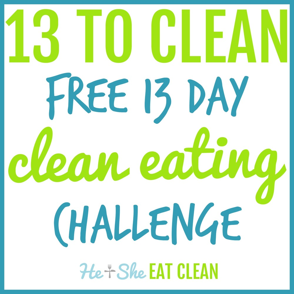 13 to Clean {FREE 13 Day Clean Eating Challenge} | He and She Eat Clean