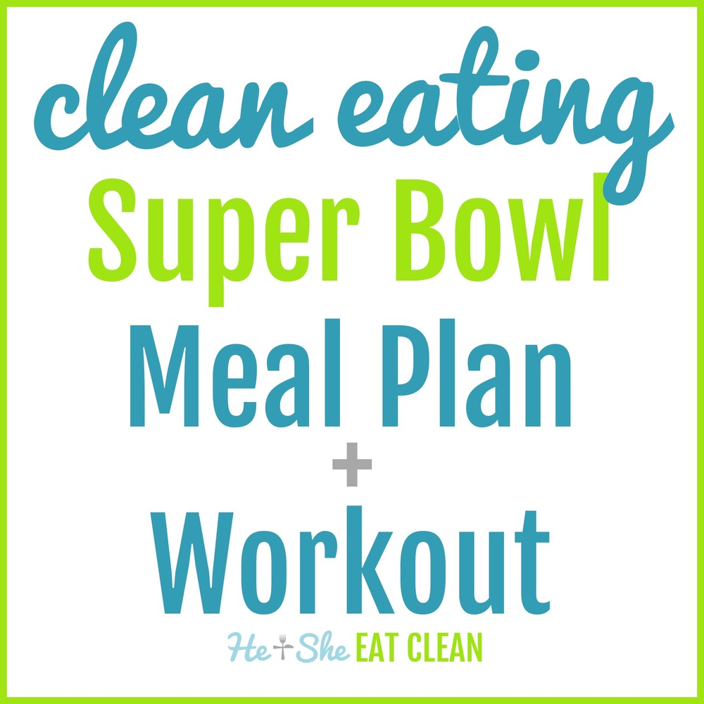 Clean Eating Super Bowl Meal Plan + Workout | He and She Eat Clean