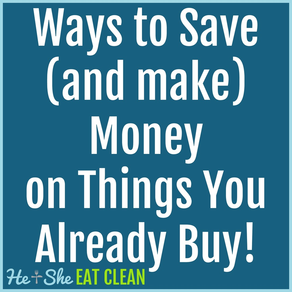 Ways to Save (and make) Money on Things You Already Buy | He and She Eat Clean