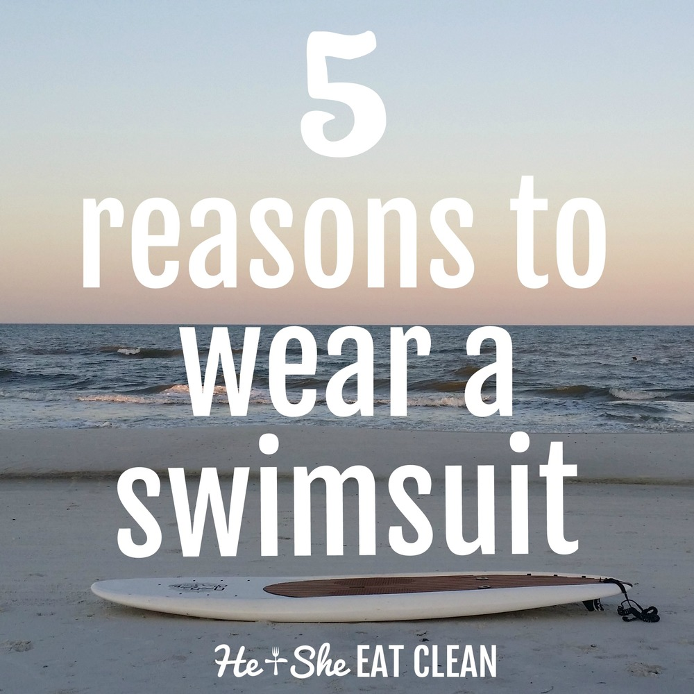 5 Reasons To Wear A Swimsuit | He and She Eat Clean