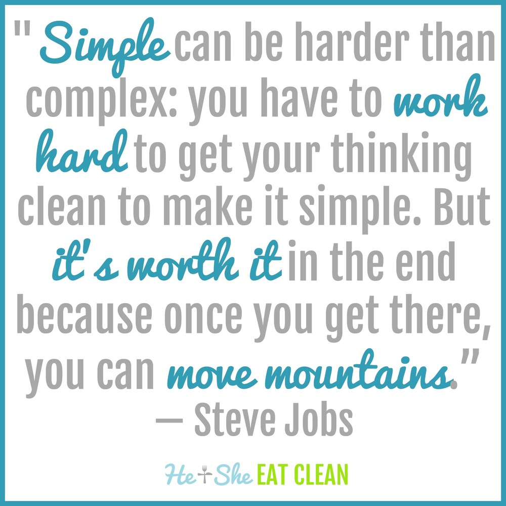 """Simple can be harder than complex: You have to work hard to get your thinking clean to make it simple. But it's worth it in the end because once you get there, you can move mountains."" -Steve Jobs"
