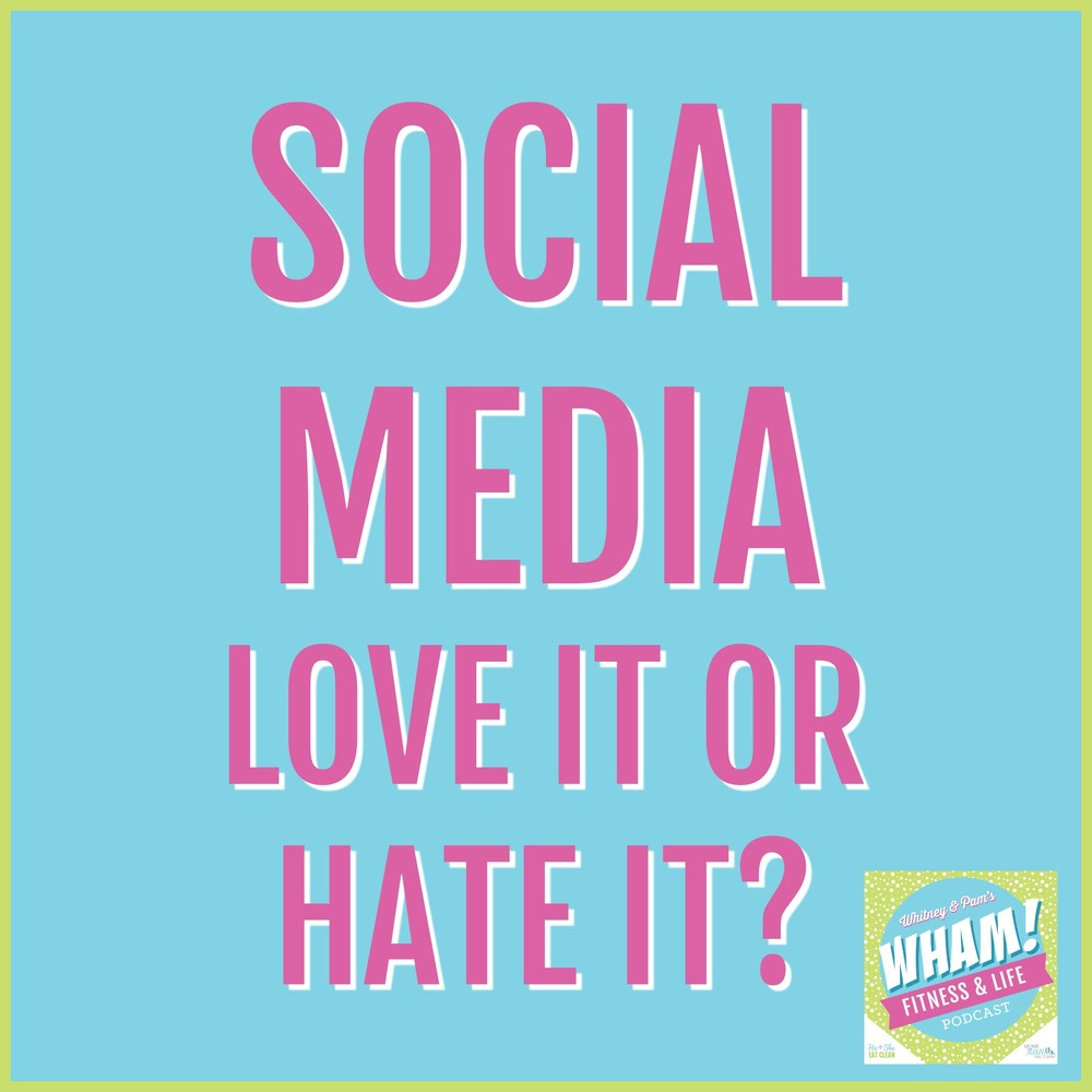 Social Media: Love It or Hate It? WHAM Podcast #004
