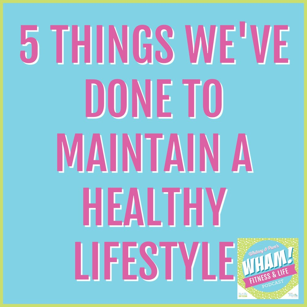 5 Things We've Done to Maintain a Healthy Lifestyle - WHAM Podcast #011