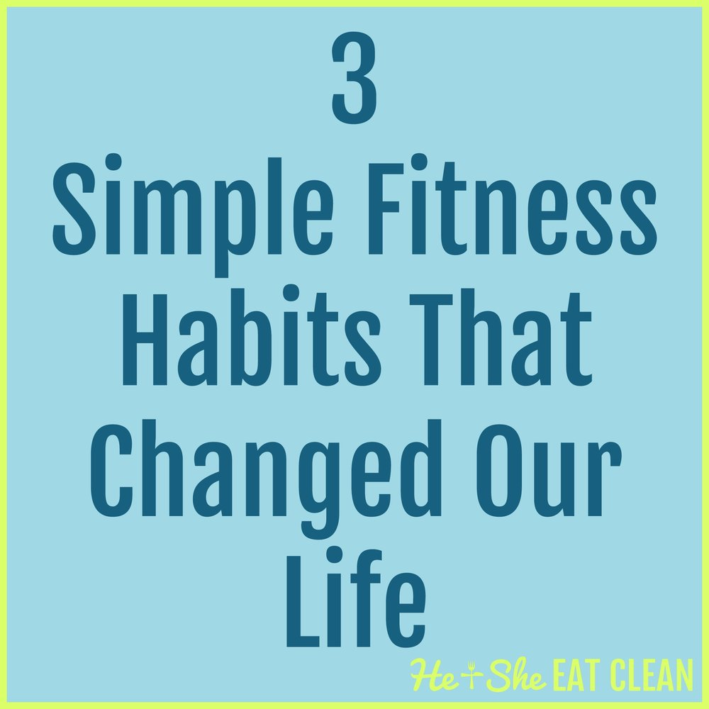 3 Simple Fitness Habits That Changed Our Life | He and She Eat Clean