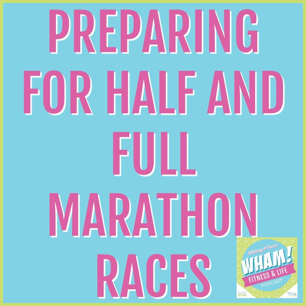 Preparing for Half and Full Marathon Races - WHAM Podcast #014