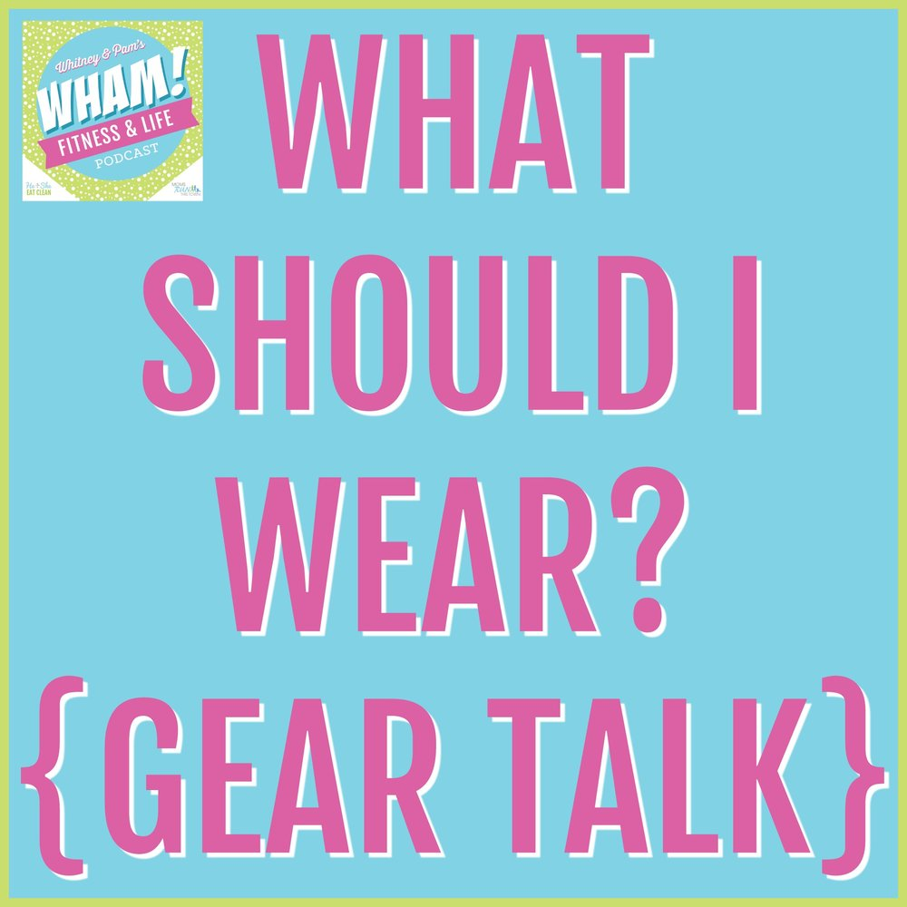 What Should I Wear? {Gear Talk} - WHAM Podcast #015