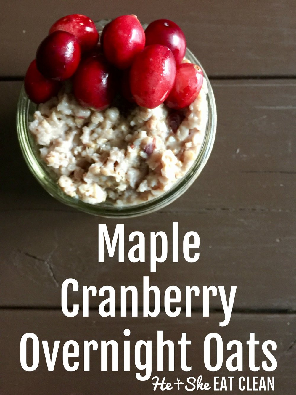 Clean Eat Recipe: Maple Cranberry Overnight Oats | He and She Eat Clean