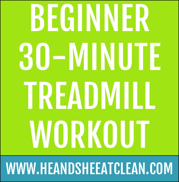 Beginner 30-Minute Treadmill Workout | He and She Eat Clean