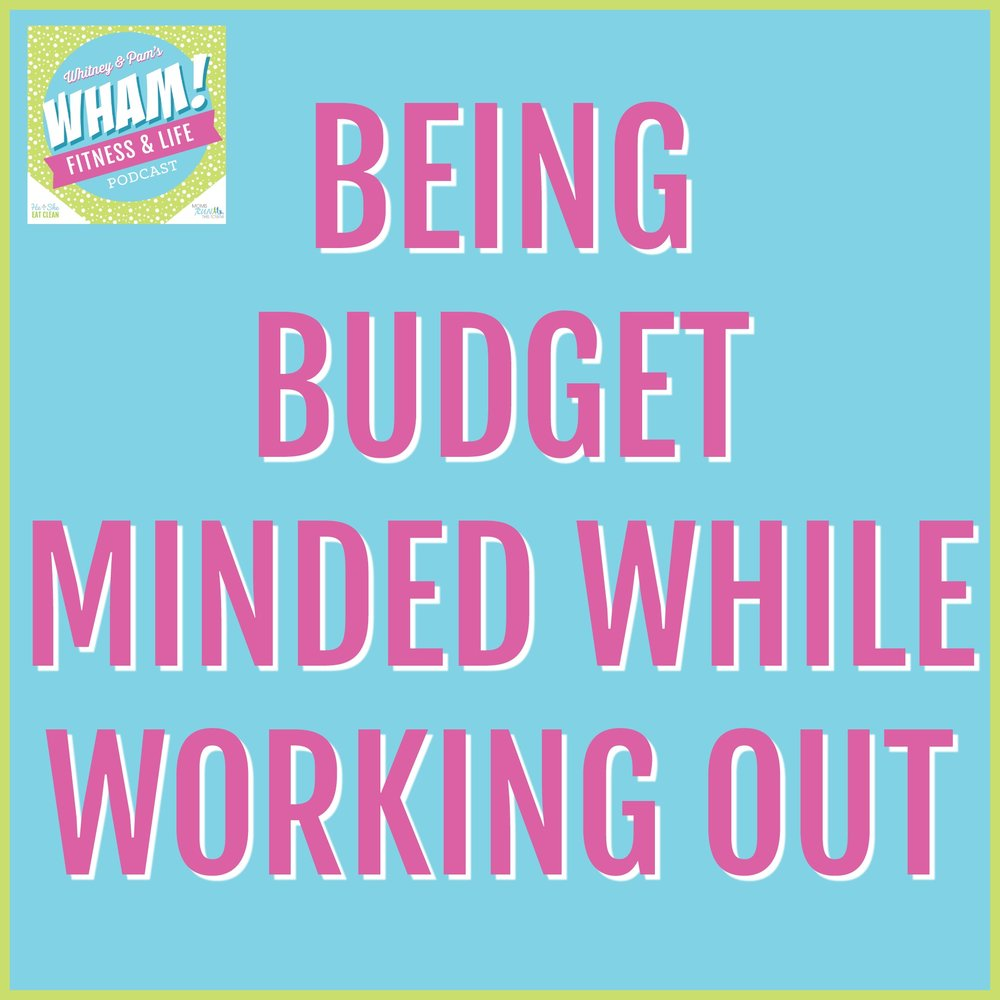 Being Budget Minded While Working Out | WHAM Podcast #021
