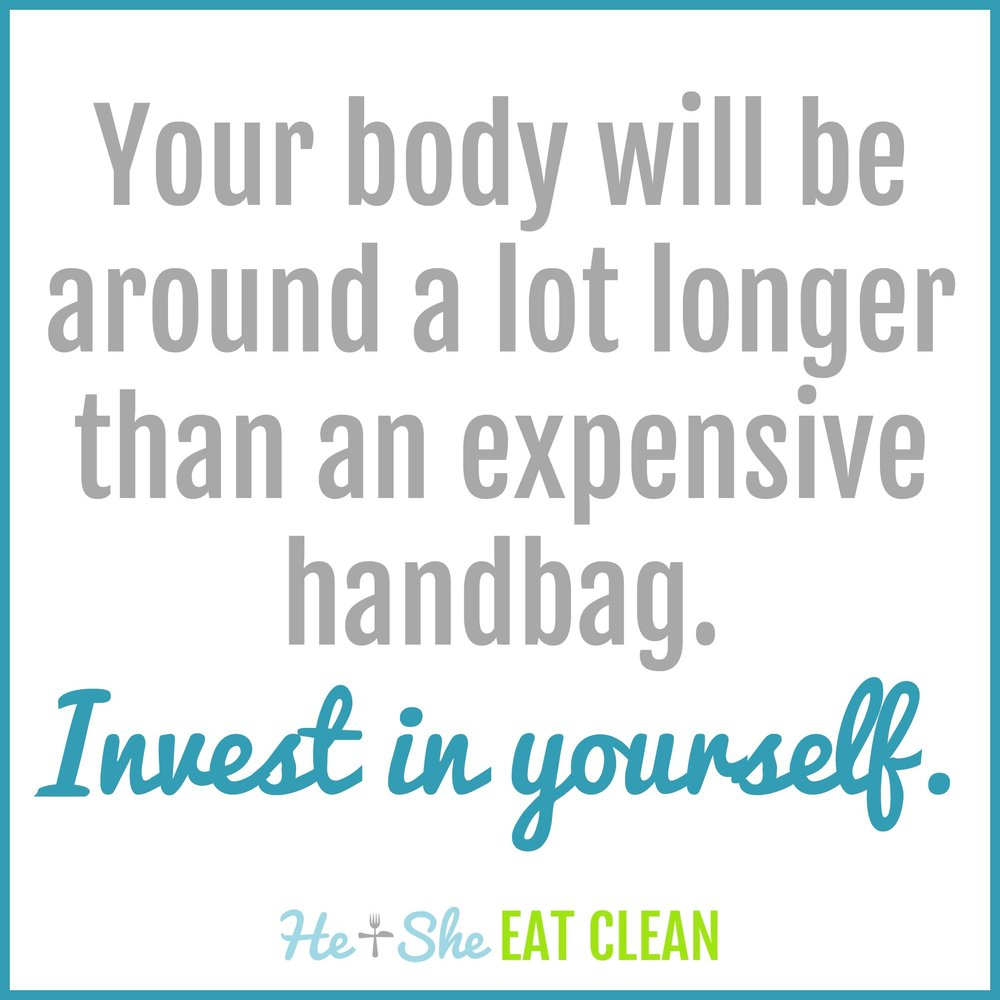 Your body will be around a lot longer than an expensive handbag. Invest in yourself.
