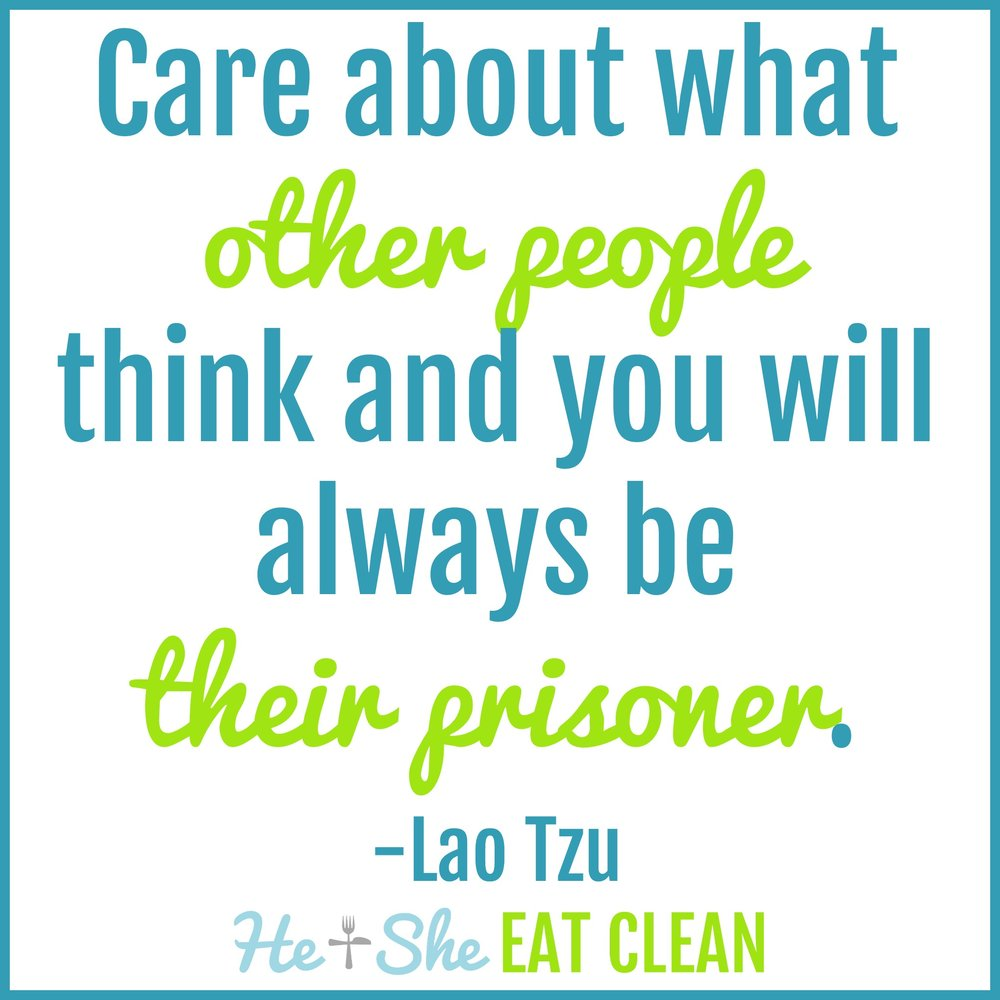 Care about what other people think and you will always be their prisoner. -Lao Tzu