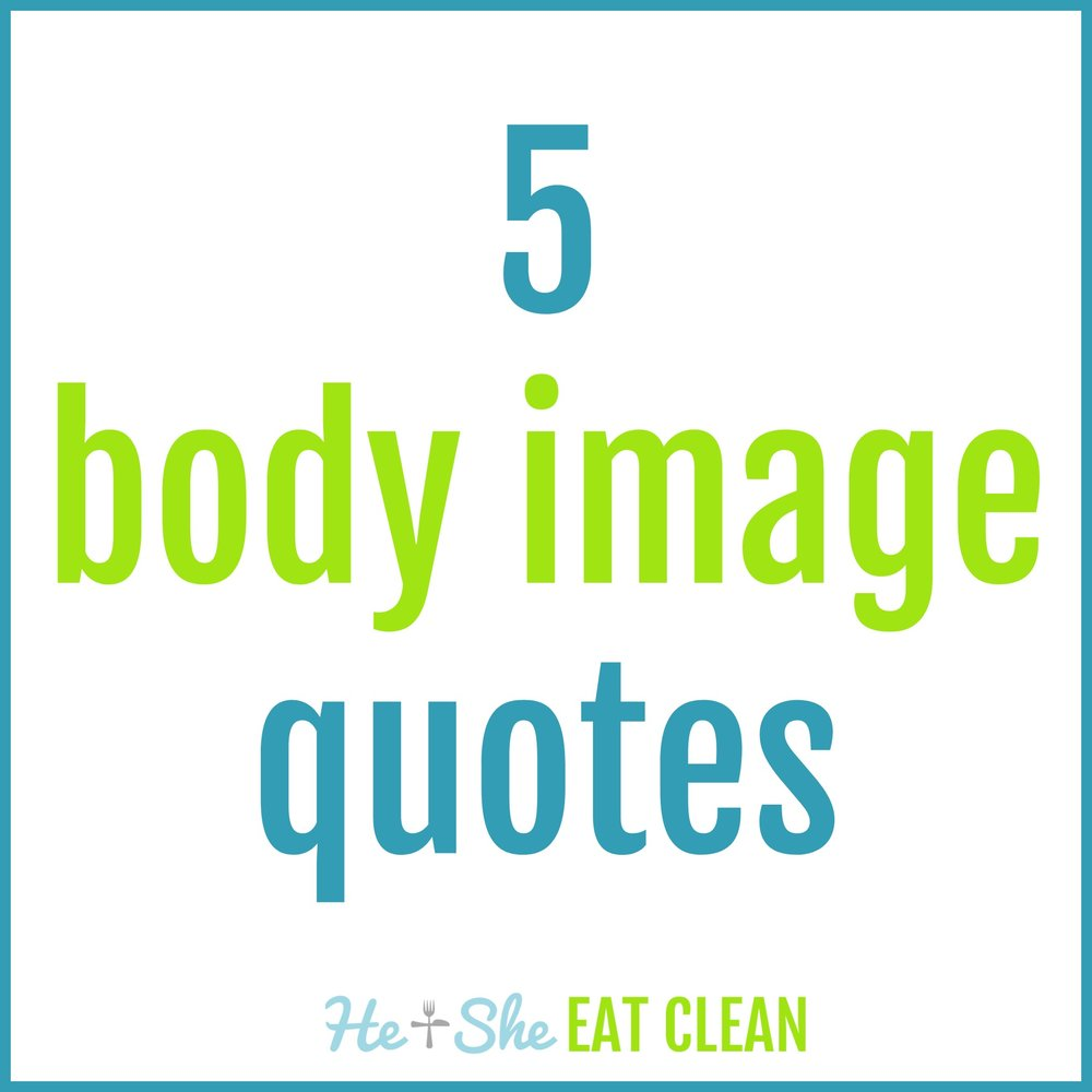 Body Image Quotes 5 Body Image Quotes To Help You  He & She Eat Clean  Healthy