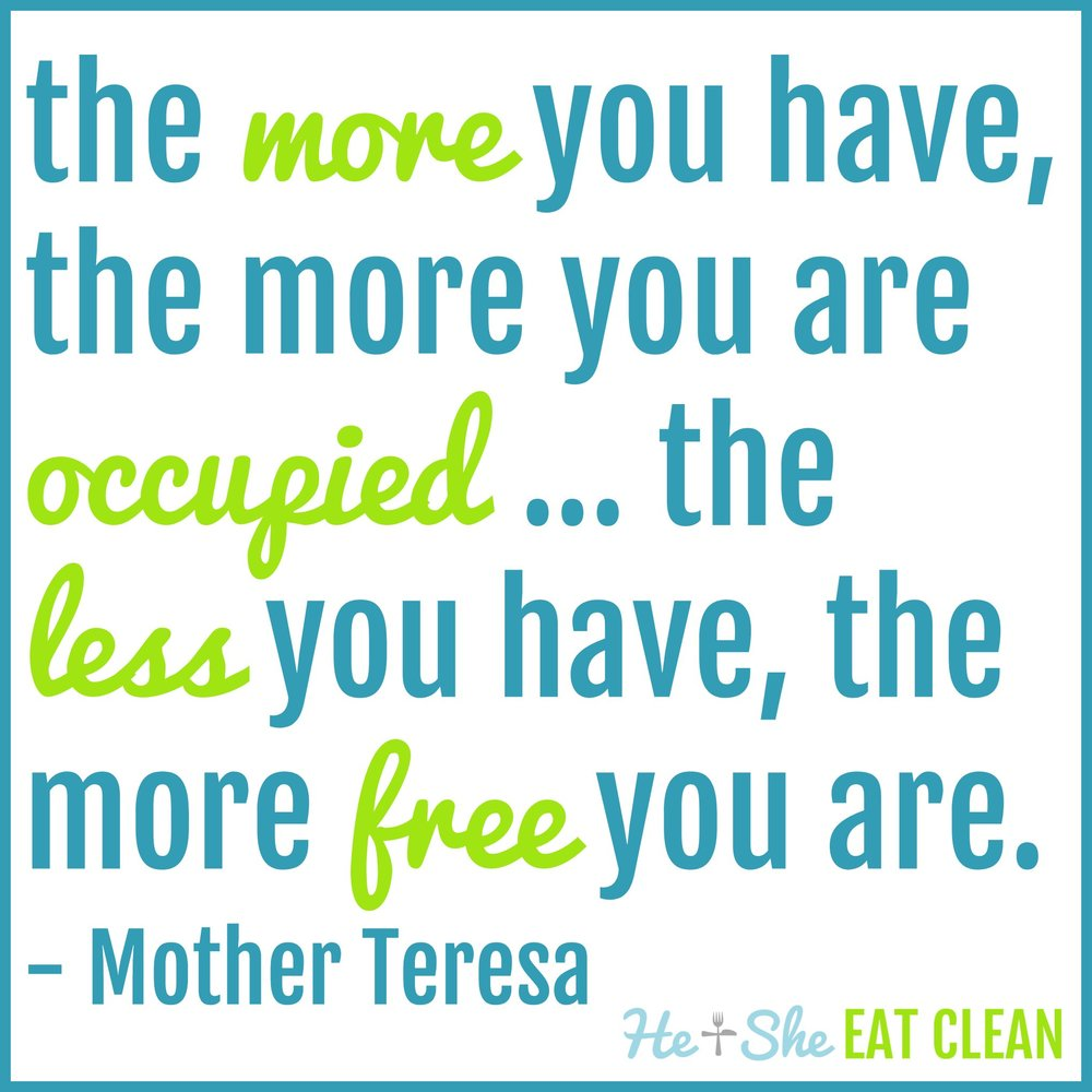 The more you have, the more you are occupied ... the less you have, the more free you are. - Mother Teresa