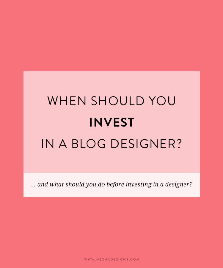 when should you invest in a blog designer