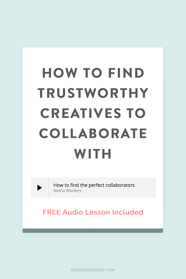 How to find trustworthy creatives to collaborate with by Nesha Woolery. Do you need to find a developer, photographer, assistant, designer, or other creative to collaborate with? Maybe you're tired of doing something yourself and want to hand it over to someone else, but you're afraid of choosing the wrong person. How can you find a trustworthy collaboration partner? Click through to listen to a free audio lesson on how!