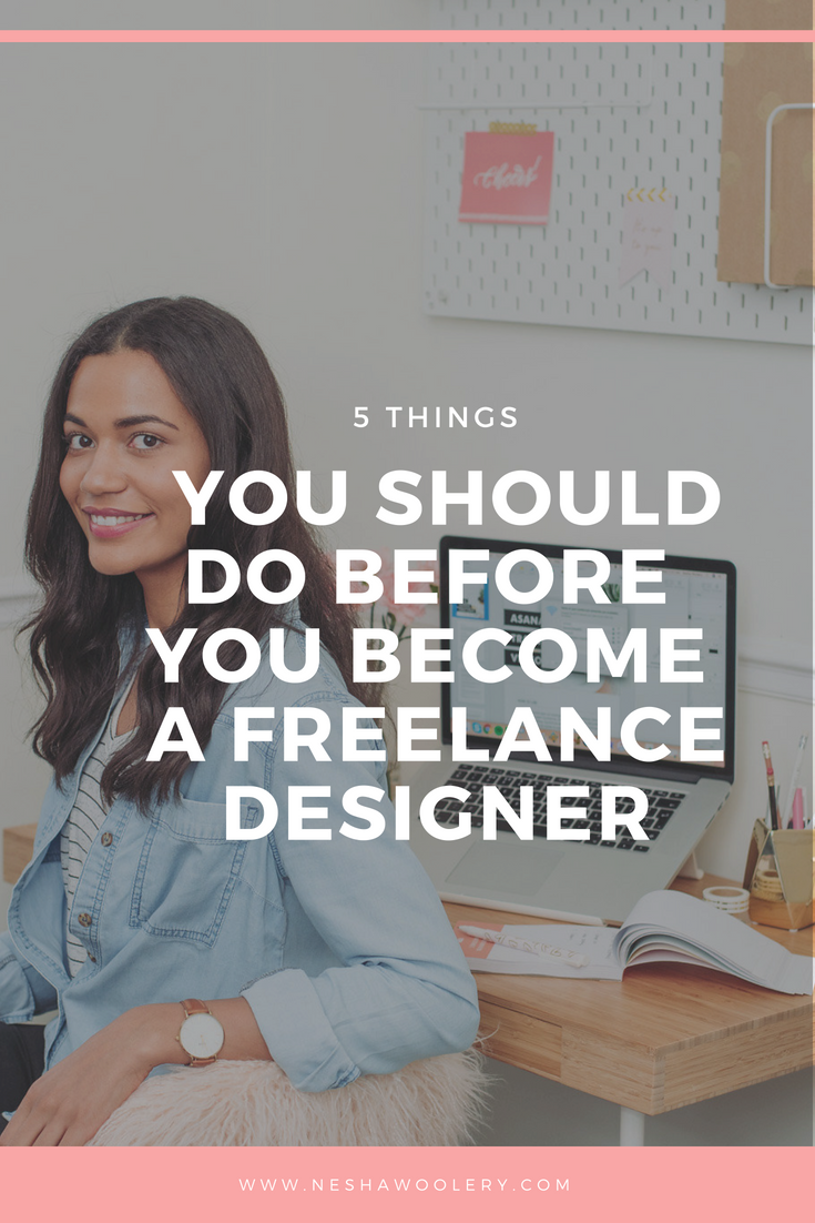 5 Things You Should Do Before You Become A Freelance Designer \u2014 Nesha Woolery