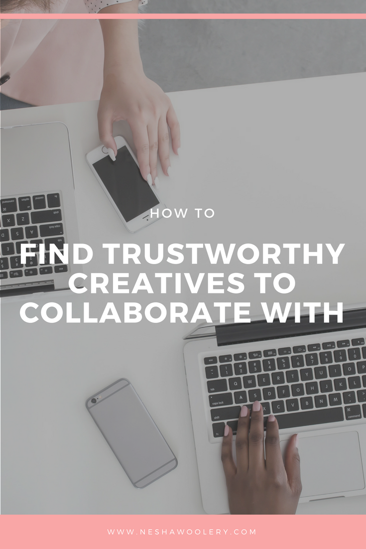 How to find trustworthy creatives to collaborate with by Nesha Woolery. Do you need to find a developer, photographer, assistant, designer, or other creative to collaborate with? Maybe you're tired of doing something yourself and want to hand it over to someone else, but you're afraid of choosing the wrong person. How can you find a trustworthy collaboration partner? Click through to listen to a free audio lesson on how! #Freelance, #Business, #Tips, #Ideas, #Creatives