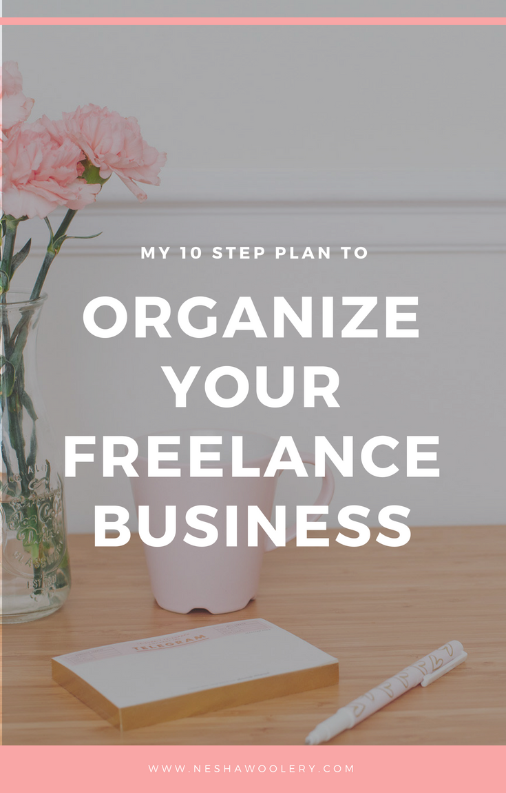 Your 10-step plan to organise your freelance business by nesha woolery | Are you a creative freelancer who feels stressed, overwhelmed and burned out? Click through to learn how to fix that!