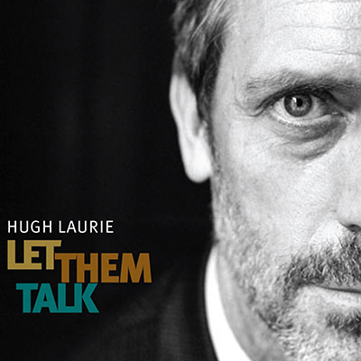 hugh_laurie_let_them_talk_400px.jpg