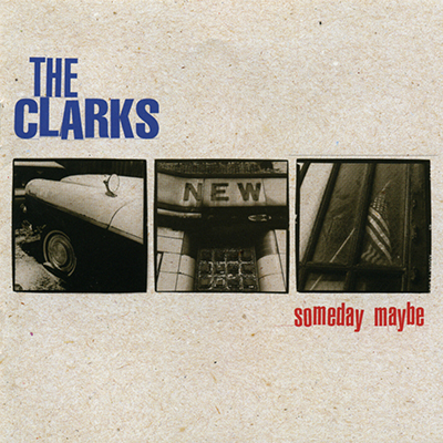 the_clarks_someday_maybe_400px.jpg