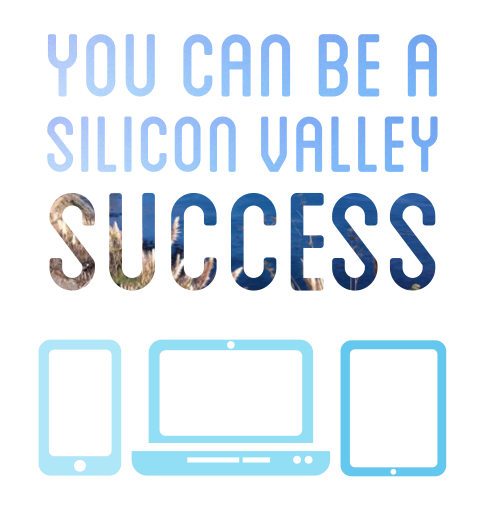 You Can be a Silicon Valley Success