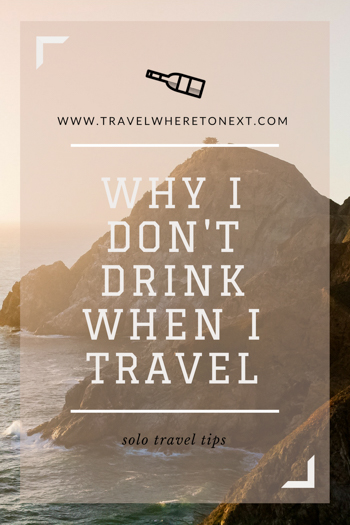 About to head off and travel solo for the first time? Here is my journey when deciding if I should drink alcohol when traveling alone.