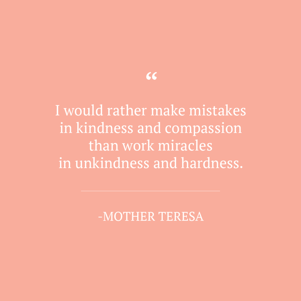 """I would rather make mistakes in kindness and compassion than work miracales in unkindess and hardness"" Mother Theresa Quote via All the Delights"
