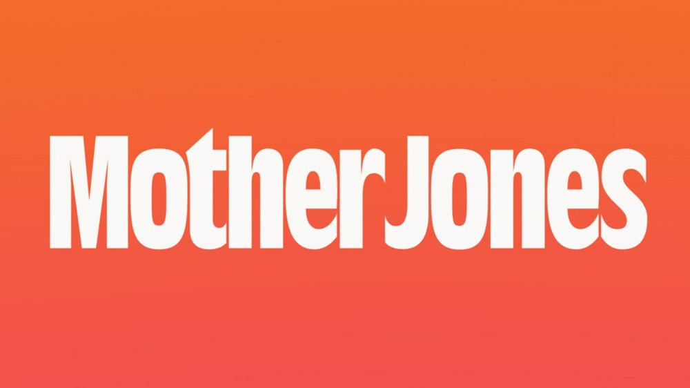 MOTHER JONES MAGAZINE: -