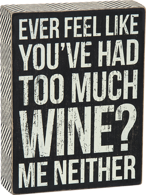 TOO MUCH WINE' BOX SIGN  $18