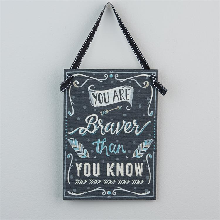 BRAVER THAN YOU KNOW' BOARD WALL HANGING $10